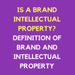 Is a Brand Intellectual Property? Definition of Brand and Intellectual Property