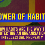 Power of Habits – How Habits Are The Way To Protecting An Organisation's Intellectual Property