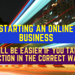 Starting An Online Business Will Be Easier If You Take Action In The Correct Way