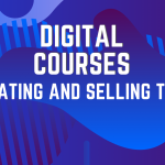 Digital Courses – What You Need To Know Before You Start Creating Yours