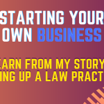 Starting Your Own Business  – Learn From My Story Setting Up A Law Practice