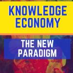 Knowledge Economy – The New Paradigm