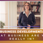Business Development: What Business Are You Really In?