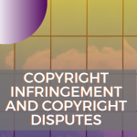 Copyright Infringement and Copyright Disputes