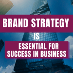 Brand Strategy Is Essential For Success In Business