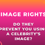 Image Rights. Do They Prevent You Using a Celebrity's Image?