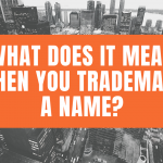 What Does It Mean When You Trademark A Name?