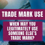 Trade Mark Use – When May You Legitimately Use Someone Else's Trade Mark?