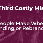 The Third Costly Mistake People Make When Branding or Rebranding