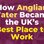 How Anglian Water Became the UK's Best Place to Work