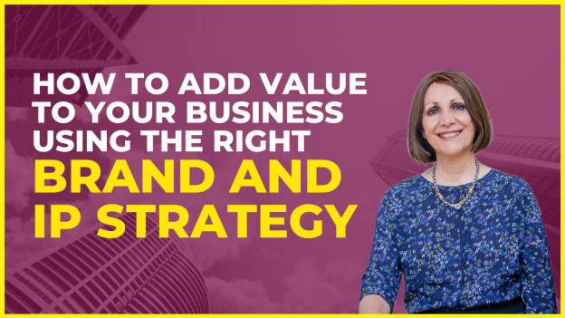 How to Add Value To Your Business Using the Right Brand and IP Strategy