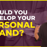 Should You Develop Your Personal Brand?