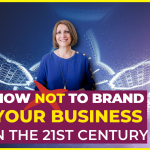 How Not to Brand Your Business in the 21st century