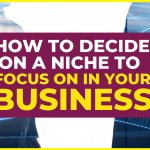How to Decide on a Niche to Focus on in Your Business