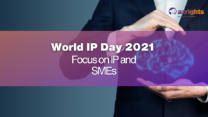 World IP Day 2021 – Focus on IP and SMEs